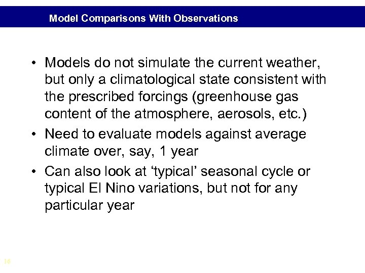 Model Comparisons With Observations • Models do not simulate the current weather, but only