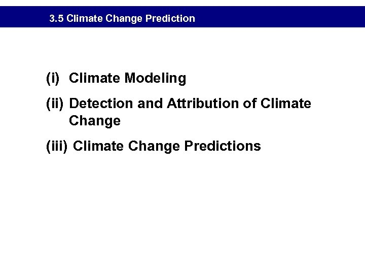 3. 5 Climate Change Prediction (i) Climate Modeling (ii) Detection and Attribution of Climate