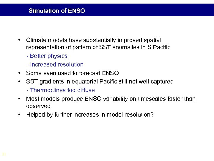 Simulation of ENSO • Climate models have substantially improved spatial representation of pattern of