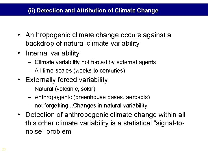 (ii) Detection and Attribution of Climate Change • Anthropogenic climate change occurs against a
