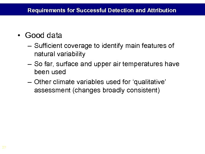 Requirements for Successful Detection and Attribution • Good data – Sufficient coverage to identify