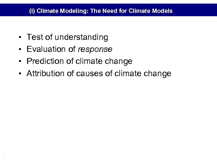 (i) Climate Modeling: The Need for Climate Models • • 3 Test of understanding