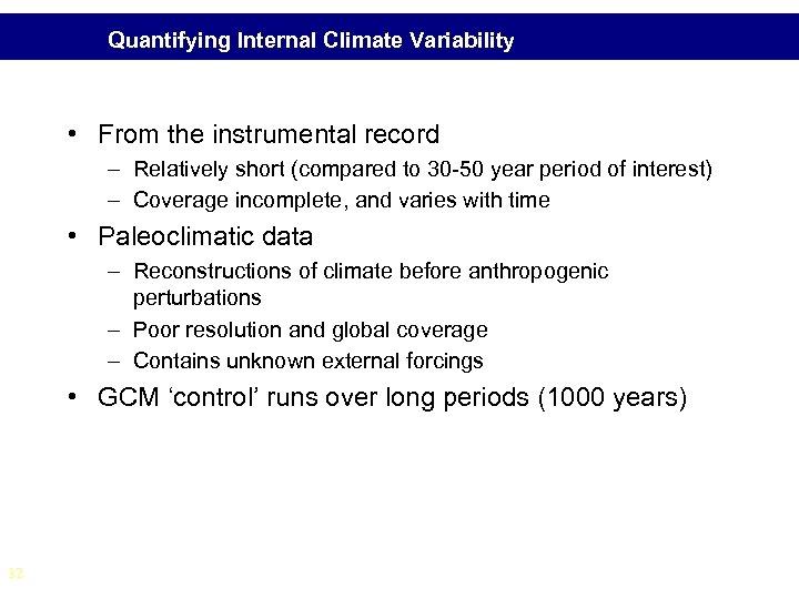 Quantifying Internal Climate Variability • From the instrumental record – Relatively short (compared to
