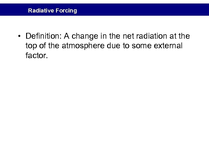 Radiative Forcing • Definition: A change in the net radiation at the top of