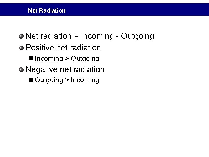 Net Radiation Net radiation = Incoming - Outgoing Positive net radiation n Incoming >