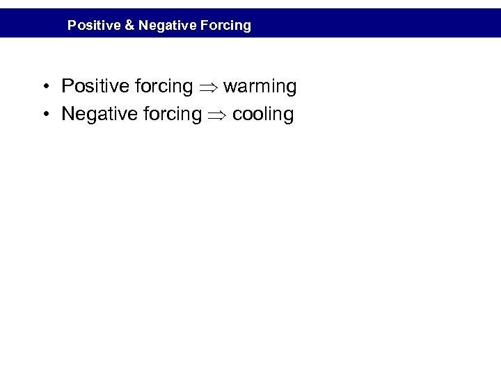 Positive & Negative Forcing • Positive forcing warming • Negative forcing cooling