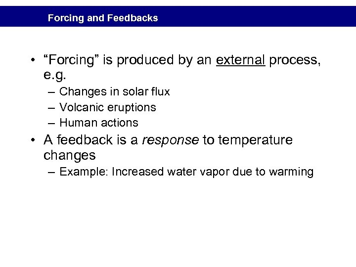 "Forcing and Feedbacks • ""Forcing"" is produced by an external process, e. g. –"