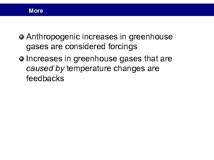More Anthropogenic increases in greenhouse gases are considered forcings Increases in greenhouse gases that