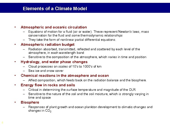 Elements of a Climate Model • Atmospheric and oceanic circulation – Equations of motion