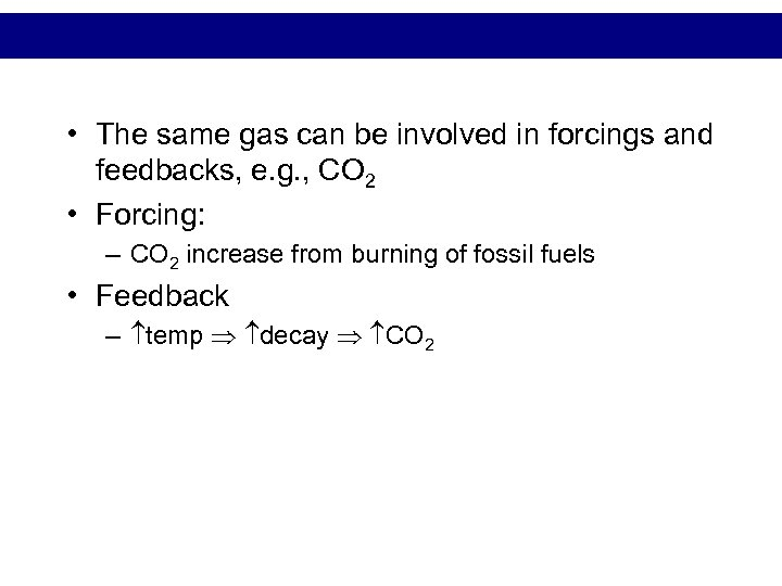 • The same gas can be involved in forcings and feedbacks, e. g.