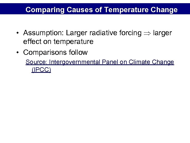Comparing Causes of Temperature Change • Assumption: Larger radiative forcing larger effect on temperature