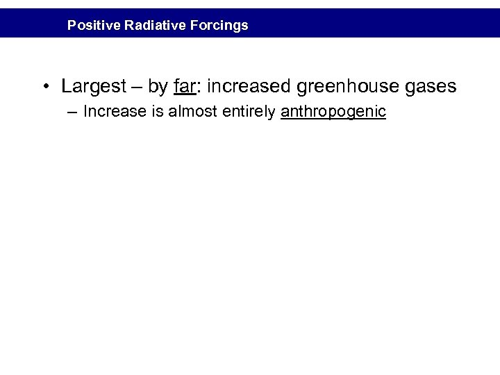 Positive Radiative Forcings • Largest – by far: increased greenhouse gases – Increase is