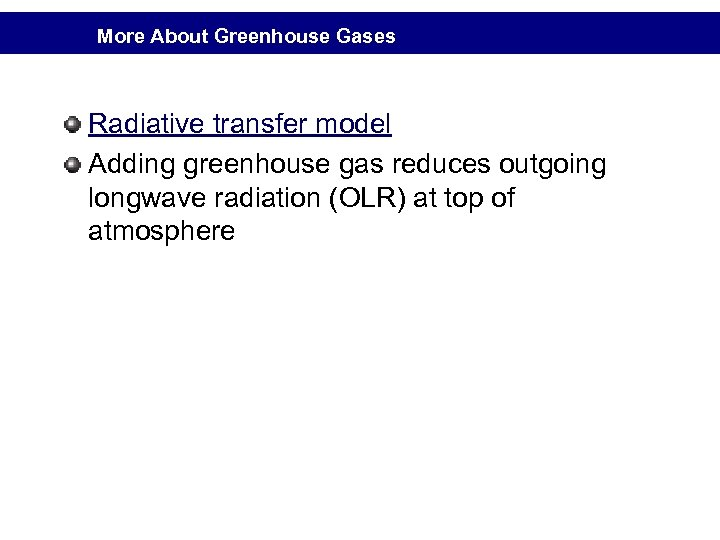 More About Greenhouse Gases Radiative transfer model Adding greenhouse gas reduces outgoing longwave radiation