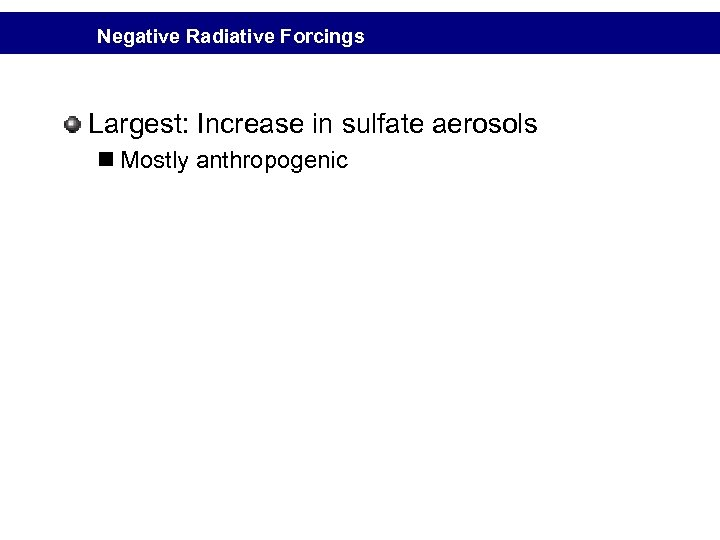 Negative Radiative Forcings Largest: Increase in sulfate aerosols n Mostly anthropogenic