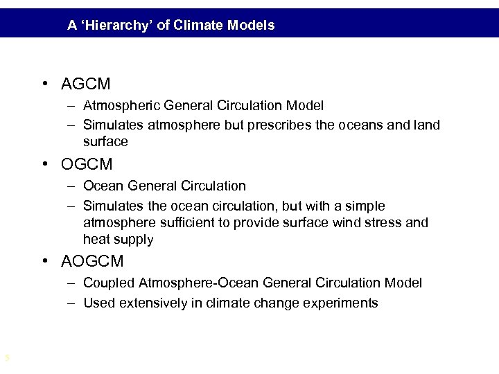 A 'Hierarchy' of Climate Models • AGCM – Atmospheric General Circulation Model – Simulates
