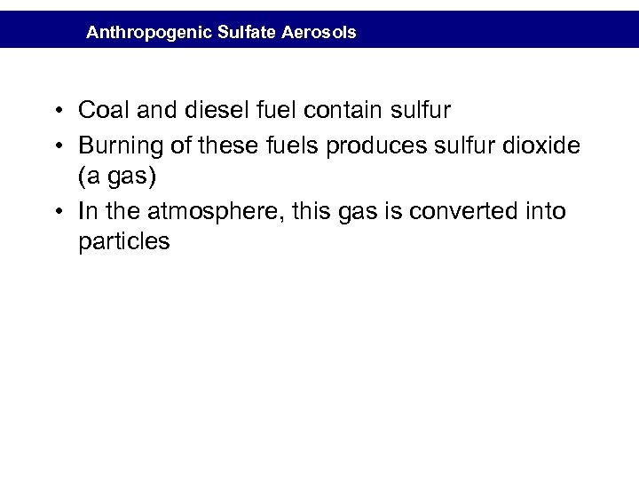 Anthropogenic Sulfate Aerosols • Coal and diesel fuel contain sulfur • Burning of these