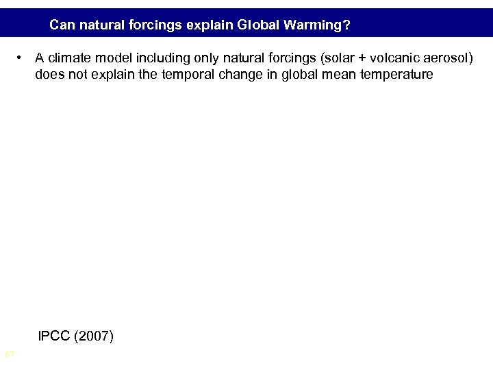 Can natural forcings explain Global Warming? • A climate model including only natural forcings