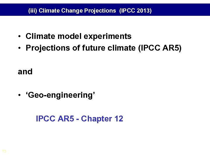 (iii) Climate Change Projections (IPCC 2013) • Climate model experiments • Projections of future