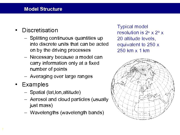Model Structure • Discretisation – Splitting continuous quantities up into discrete units that can