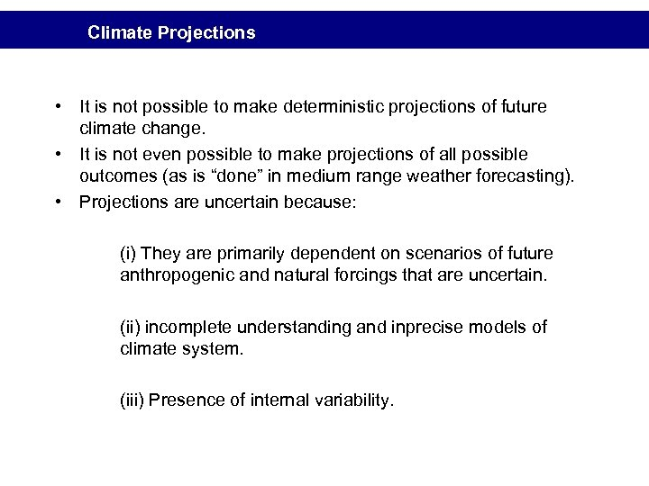 Climate Projections • It is not possible to make deterministic projections of future climate