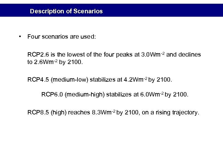 Description of Scenarios • Four scenarios are used: RCP 2. 6 is the lowest