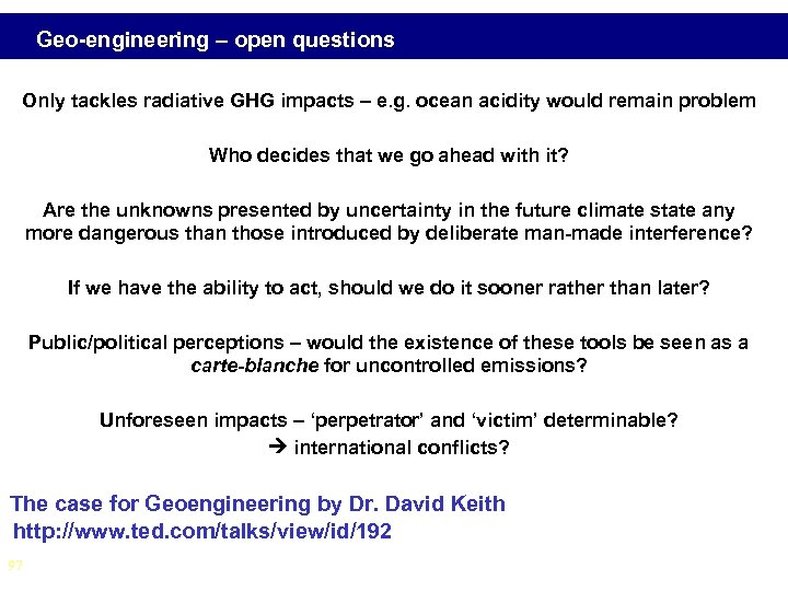 Geo-engineering – open questions Only tackles radiative GHG impacts – e. g. ocean acidity