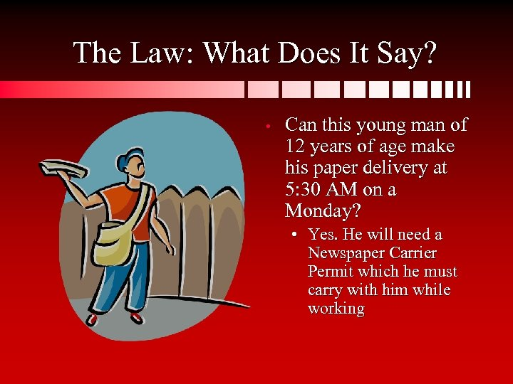 The Law: What Does It Say? • Can this young man of 12 years