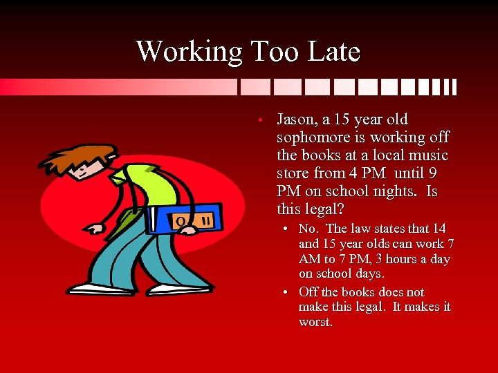 Working Too Late • Jason, a 15 year old sophomore is working off the