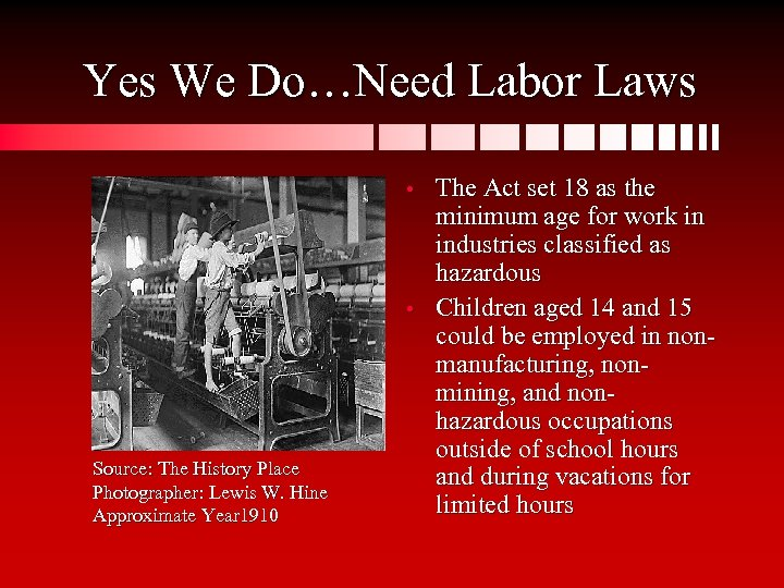 Yes We Do…Need Labor Laws • • Source: The History Place Photographer: Lewis W.
