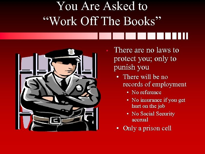 """You Are Asked to """"Work Off The Books"""" • There are no laws to"""