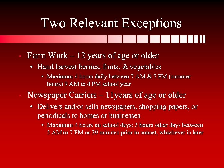 Two Relevant Exceptions • Farm Work – 12 years of age or older •