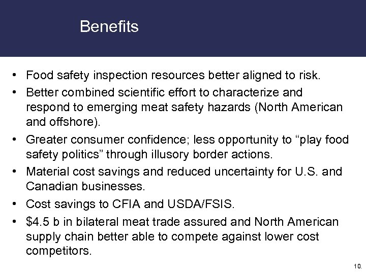 Benefits • Food safety inspection resources better aligned to risk. • Better combined scientific