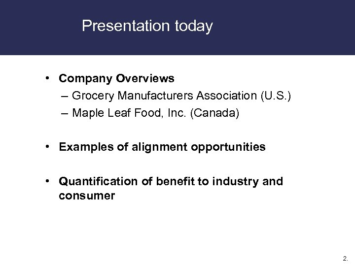 Presentation today • Company Overviews – Grocery Manufacturers Association (U. S. ) – Maple