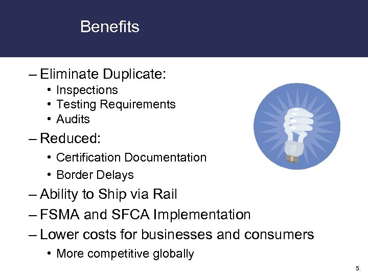 Benefits – Eliminate Duplicate: • Inspections • Testing Requirements • Audits – Reduced: •