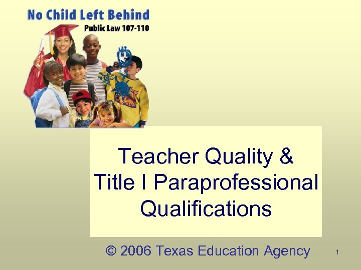 Teacher Quality & Title I Paraprofessional Qualifications © 2006 Texas Education Agency 1