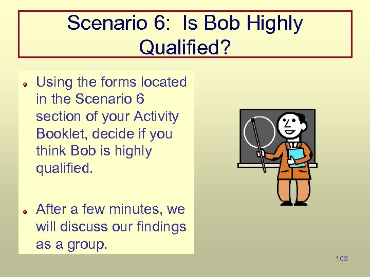 Scenario 6: Is Bob Highly Qualified? Using the forms located in the Scenario 6