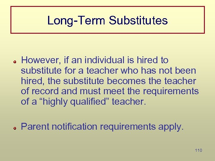 Long-Term Substitutes However, if an individual is hired to substitute for a teacher who