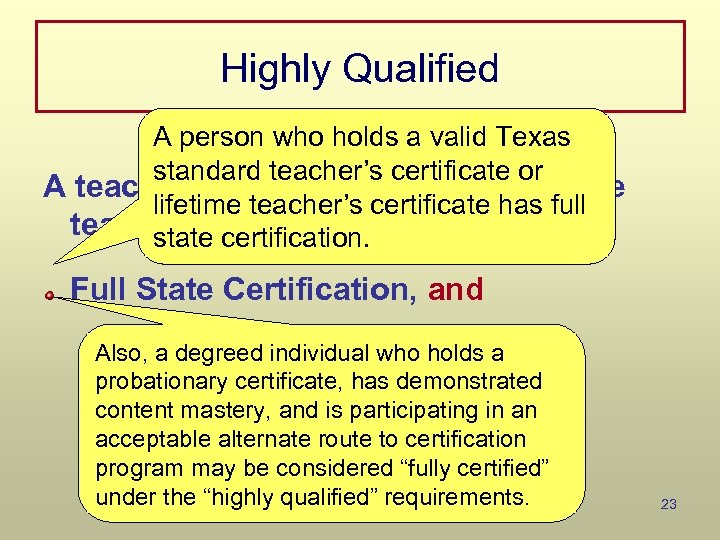 Highly Qualified A person who holds a valid Texas standard teacher's certificate or A