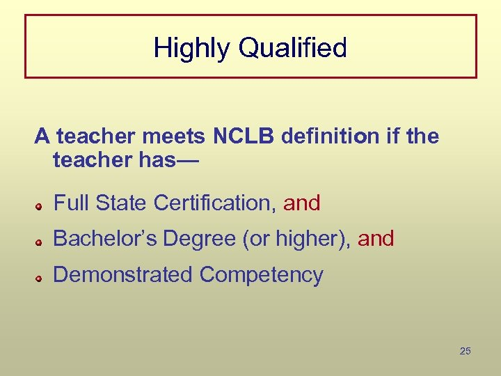 Highly Qualified A teacher meets NCLB definition if the teacher has— Full State Certification,