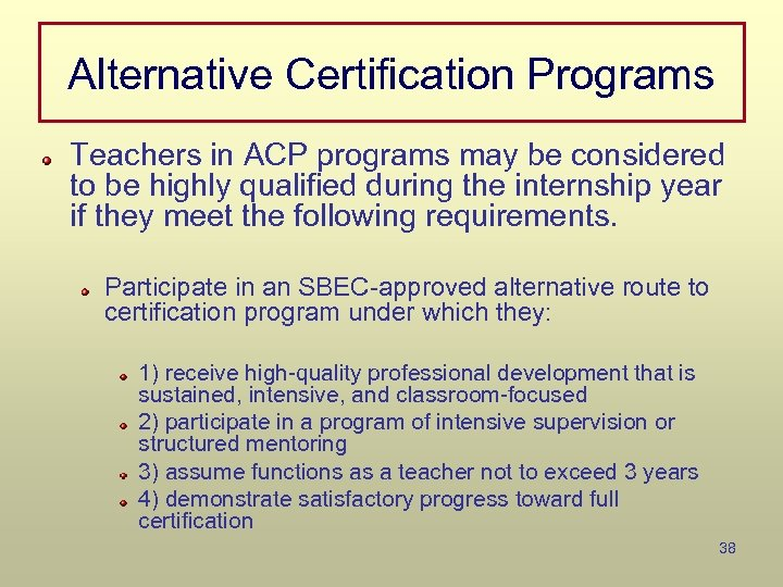 Alternative Certification Programs Teachers in ACP programs may be considered to be highly qualified