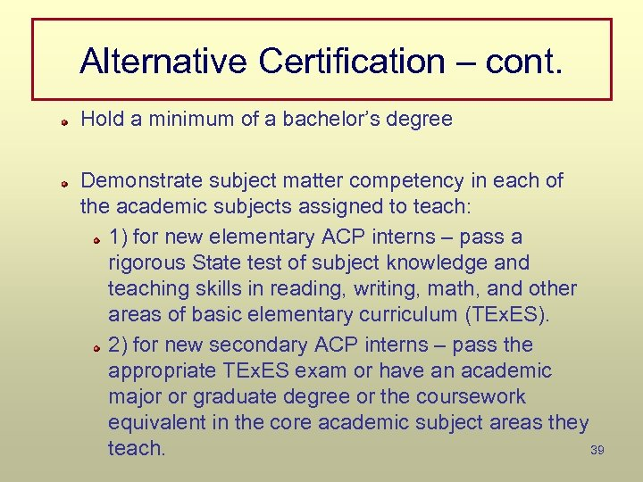Alternative Certification – cont. Hold a minimum of a bachelor's degree Demonstrate subject matter