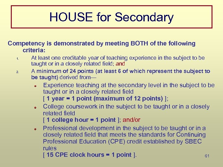 HOUSE for Secondary Competency is demonstrated by meeting BOTH of the following criteria: 1.