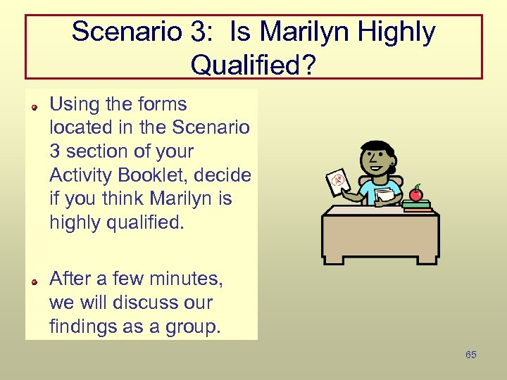 Scenario 3: Is Marilyn Highly Qualified? Using the forms located in the Scenario 3