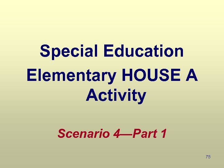 Special Education Elementary HOUSE A Activity Scenario 4—Part 1 75
