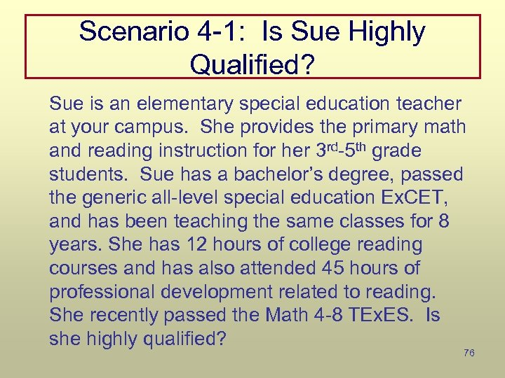 Scenario 4 -1: Is Sue Highly Qualified? Sue is an elementary special education teacher