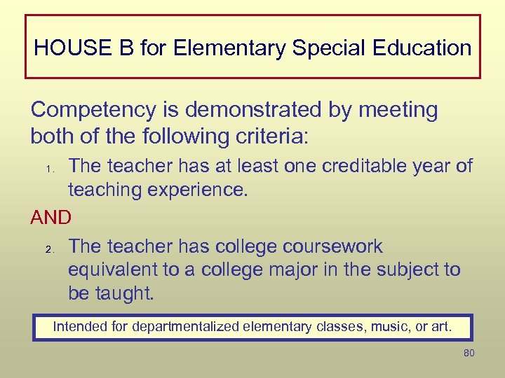 HOUSE B for Elementary Special Education Competency is demonstrated by meeting both of the