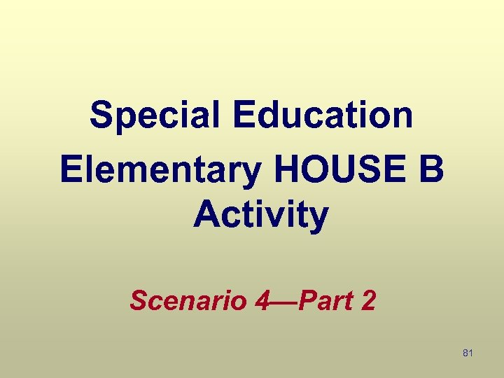 Special Education Elementary HOUSE B Activity Scenario 4—Part 2 81