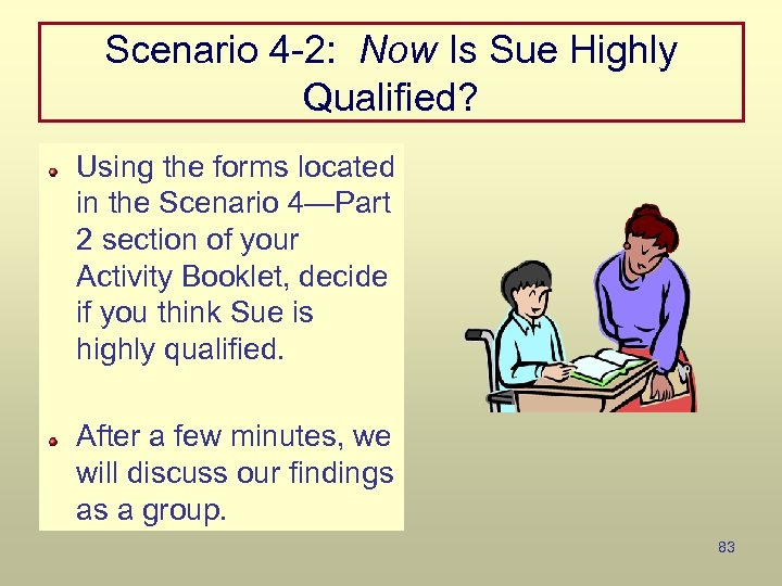 Scenario 4 -2: Now Is Sue Highly Qualified? Using the forms located in the