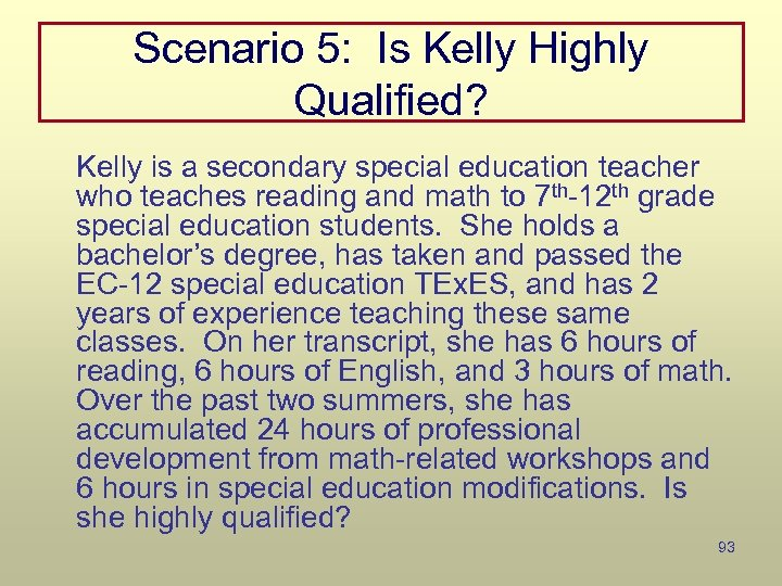 Scenario 5: Is Kelly Highly Qualified? Kelly is a secondary special education teacher who