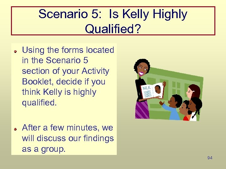 Scenario 5: Is Kelly Highly Qualified? Using the forms located in the Scenario 5